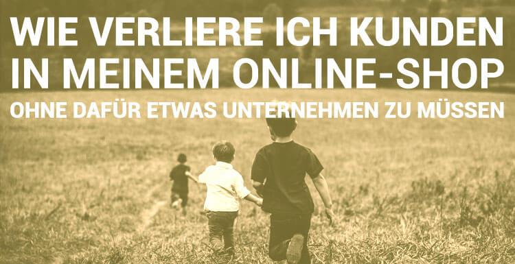 warum Kunden den Online-Shops weg laufen